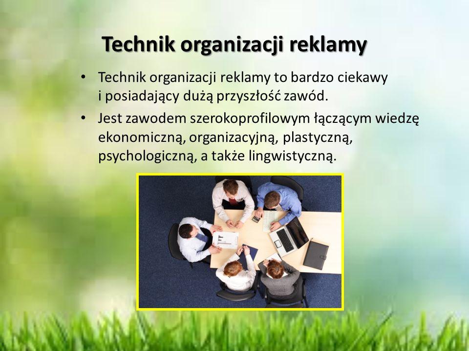 Technik organizacji reklamy Technik organizacji reklamy to bardzo ciekawy i posiadający dużą przyszłość zawód. Jest zawodem szerokoprofilowym łączącym