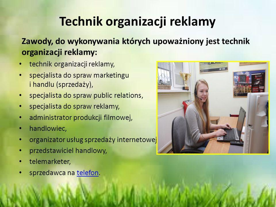 Technik organizacji reklamy Zawody, do wykonywania których upoważniony jest technik organizacji reklamy: technik organizacji reklamy, specjalista do s