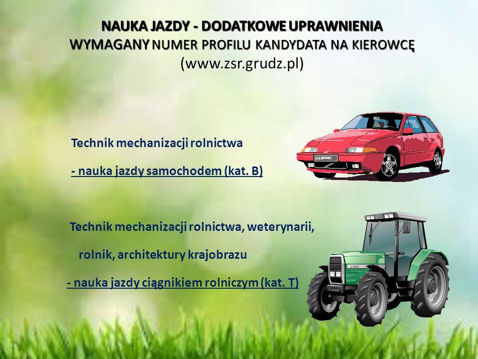 NAUKA JAZDY - DODATKOWE UPRAWNIENIA WYMAGANY NUMER PROFILU KANDYDATA NA KIEROWCĘ (www.zsr.grudz.pl) Technik mechanizacji rolnictwa - nauka jazdy samoc