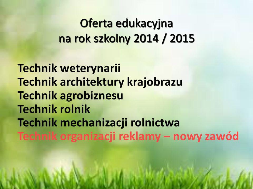 Oferta edukacyjna na rok szkolny 2014 / 2015 Technik weterynarii Technik architektury krajobrazu Technik agrobiznesu Technik rolnik Technik mechanizac