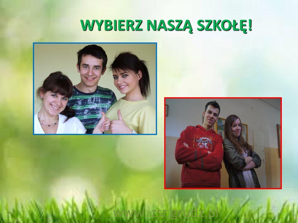WYBIERZ NASZĄ SZKOŁĘ! WYBIERZ NASZĄ SZKOŁĘ! www. zsr.grudz.pl