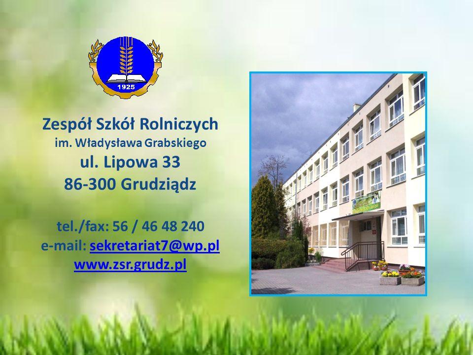 Zespół Szkół Rolniczych im. Władysława Grabskiego ul. Lipowa 33 86-300 Grudziądz tel./fax: 56 / 46 48 240 e-mail: sekretariat7@wp.pl www.zsr.grudz.pls