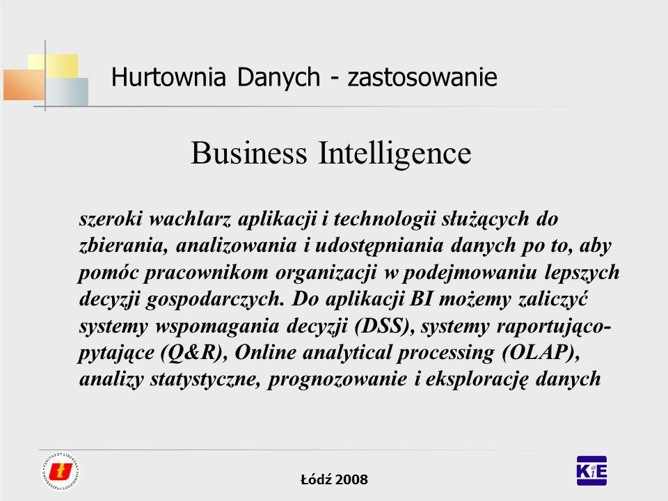 Łódź 2008 Hurtownia Danych - zastosowanie Business Intelligence szeroki wachlarz aplikacji i technologii służących do zbierania, analizowania i udostę