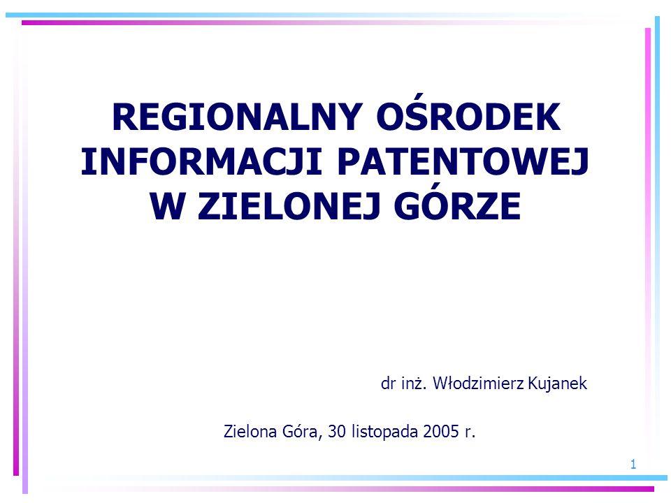 1 REGIONALNY OŚRODEK INFORMACJI PATENTOWEJ W ZIELONEJ GÓRZE dr inż. Włodzimierz Kujanek Zielona Góra, 30 listopada 2005 r.