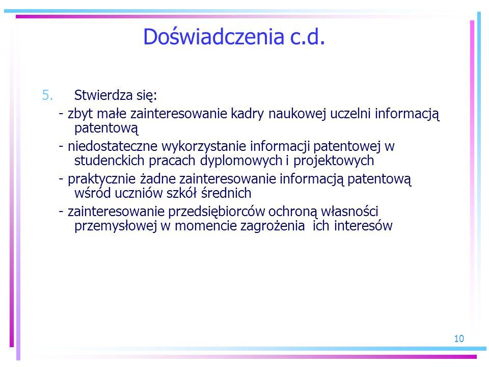 10 Doświadczenia c.d. 5.Stwierdza się: - zbyt małe zainteresowanie kadry naukowej uczelni informacją patentową - niedostateczne wykorzystanie informac