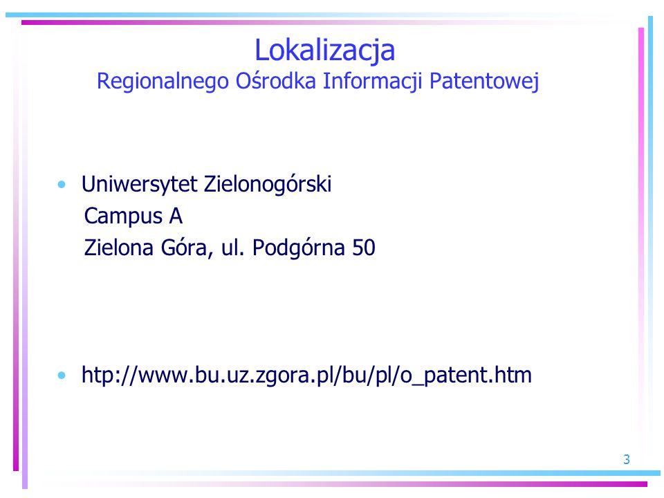 3 Lokalizacja Regionalnego Ośrodka Informacji Patentowej Uniwersytet Zielonogórski Campus A Zielona Góra, ul. Podgórna 50 htp://www.bu.uz.zgora.pl/bu/