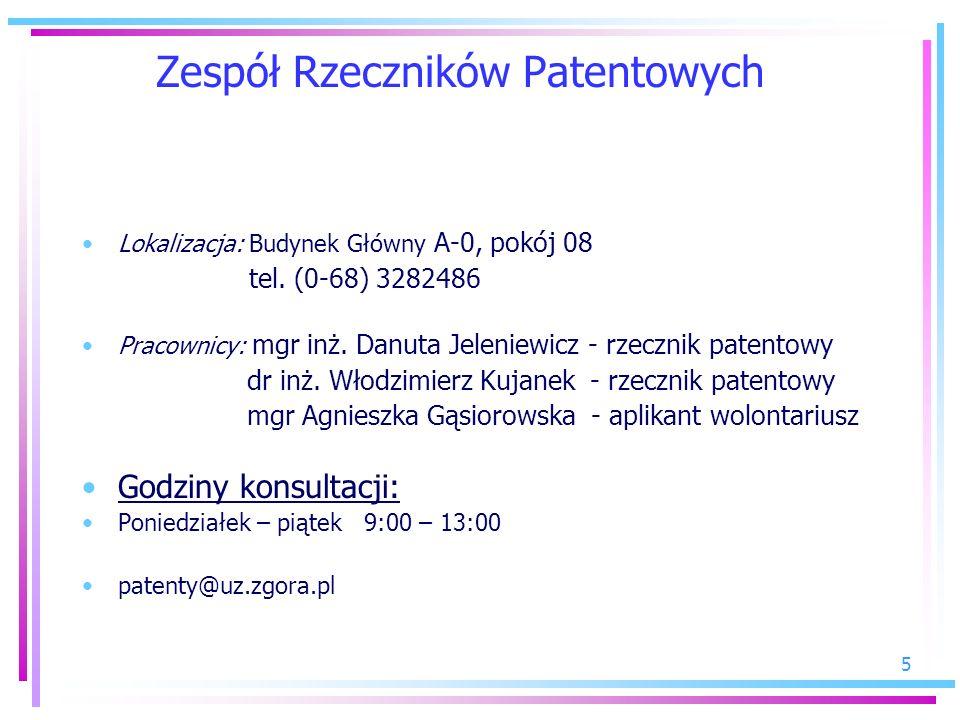 5 Zespół Rzeczników Patentowych Lokalizacja: Budynek Główny A-0, pokój 08 tel. (0-68) 3282486 Pracownicy: mgr inż. Danuta Jeleniewicz - rzecznik paten
