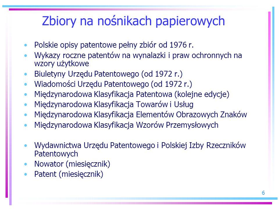 6 Zbiory na nośnikach papierowych Polskie opisy patentowe pełny zbiór od 1976 r. Wykazy roczne patentów na wynalazki i praw ochronnych na wzory użytko