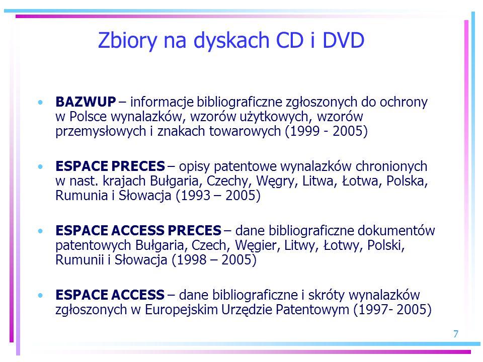 8 Zbiory na dyskach CD i DVD ESPACE BULLETIN – dane bibliograficzne oraz stan prawny wynalazków zgłoszonych w Europejskim Urzędzie Patentowym (2000 – 2005) ESPACE ACCESS-EUROPE – dane bibliograficzne wynalazków zgłoszonych do ochrony w Wielkiej Brytanii, krajach Beneluxu, Szwajcarii i Portugalii (2000 – 2003) GLOBALPAT (wyd.USA) dane bibliograficzne i skróty opisów patentowych US z analogami (1971 – 1996) ESPACE/ GLOBALPAT – (wyd.