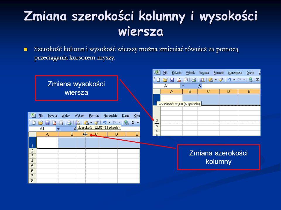 Zmiana szerokości kolumny i wysokości wiersza Szerokość kolumn i wysokość wierszy można zmieniać również za pomocą przeciągania kursorem myszy. Szerok