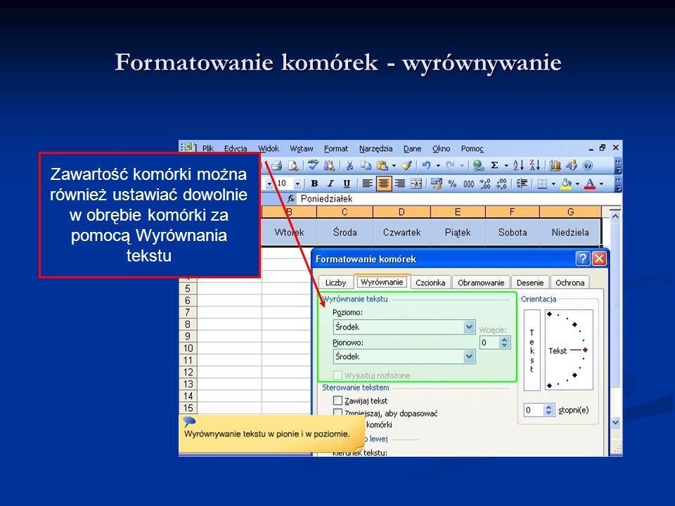 Formatowanie komórek - wyrównywanie Zawartość komórki można również ustawiać dowolnie w obrębie komórki za pomocą Wyrównania tekstu