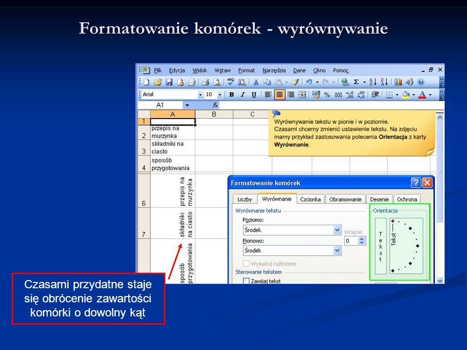 Formatowanie komórek - wyrównywanie Czasami przydatne staje się obrócenie zawartości komórki o dowolny kąt