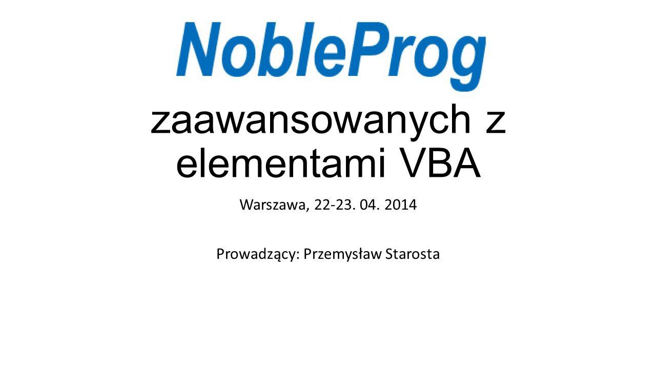 Excel dla zaawansowanych z elementami VBA Warszawa, 22-23. 04. 2014 Prowadzący: Przemysław Starosta