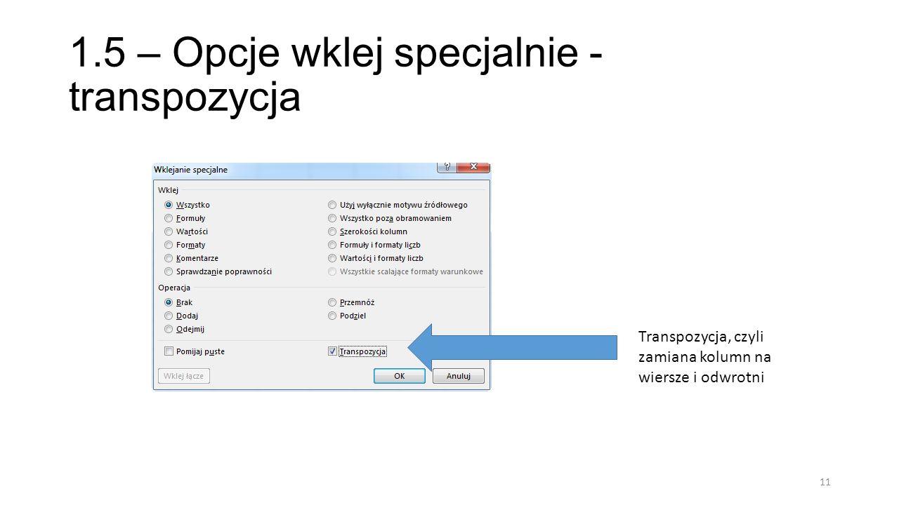 1.5 – Opcje wklej specjalnie - transpozycja 11 Transpozycja, czyli zamiana kolumn na wiersze i odwrotni