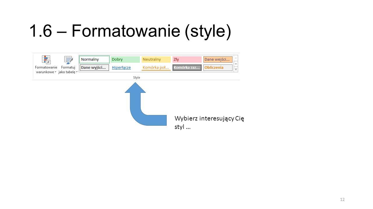 1.6 – Formatowanie (style) 12 Wybierz interesujący Cię styl …