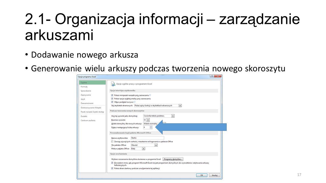 2.1- Organizacja informacji – zarządzanie arkuszami Dodawanie nowego arkusza Generowanie wielu arkuszy podczas tworzenia nowego skoroszytu 17