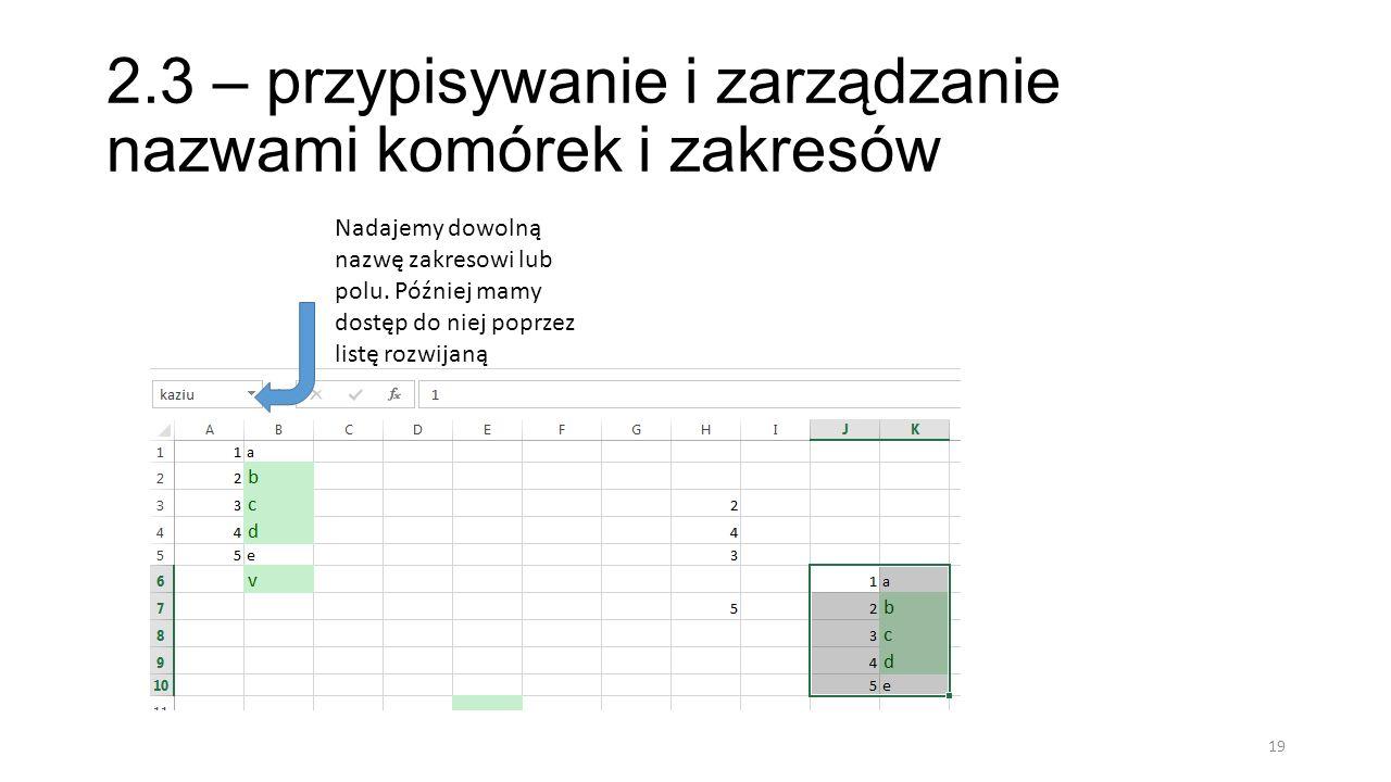 2.3 – przypisywanie i zarządzanie nazwami komórek i zakresów 19 Nadajemy dowolną nazwę zakresowi lub polu. Później mamy dostęp do niej poprzez listę r