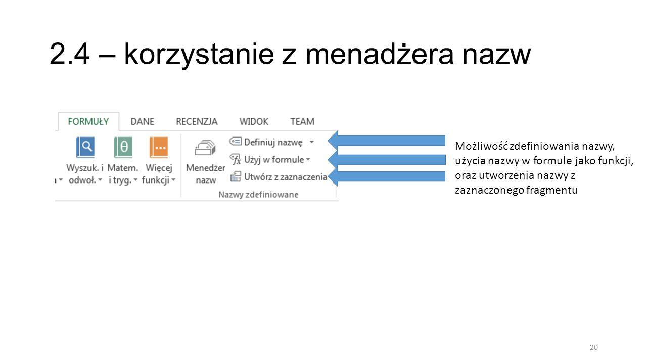 2.4 – korzystanie z menadżera nazw 20 Możliwość zdefiniowania nazwy, użycia nazwy w formule jako funkcji, oraz utworzenia nazwy z zaznaczonego fragmen