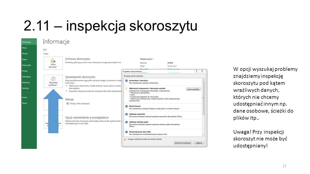 2.11 – inspekcja skoroszytu 27 W opcji wyszukaj problemy znajdziemy inspekcję skoroszytu pod kątem wrażliwych danych, których nie chcemy udostępniać i