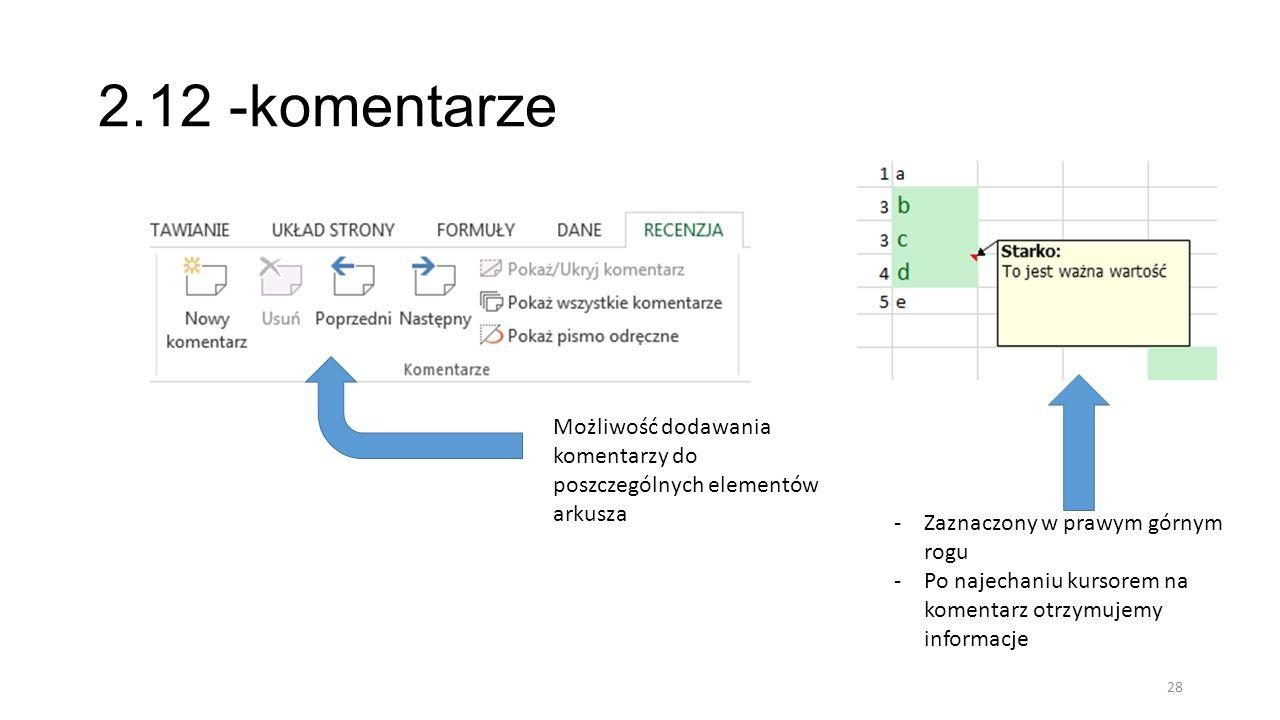 2.12 -komentarze 28 Możliwość dodawania komentarzy do poszczególnych elementów arkusza -Zaznaczony w prawym górnym rogu -Po najechaniu kursorem na kom