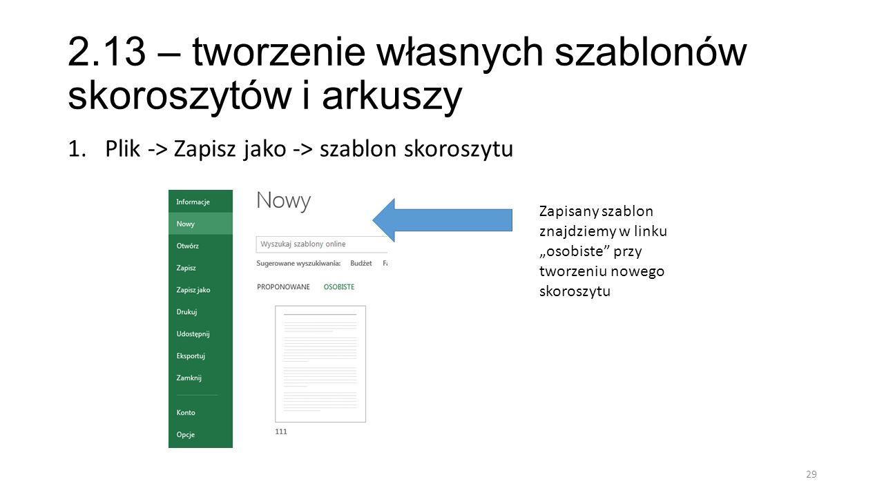 2.13 – tworzenie własnych szablonów skoroszytów i arkuszy 1.Plik -> Zapisz jako -> szablon skoroszytu 29 Zapisany szablon znajdziemy w linku osobiste