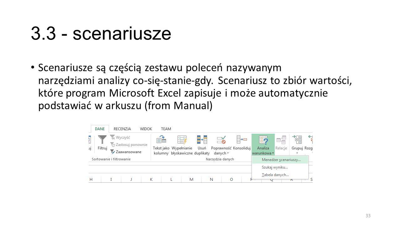 3.3 - scenariusze Scenariusze są częścią zestawu poleceń nazywanym narzędziami analizy co-się-stanie-gdy.