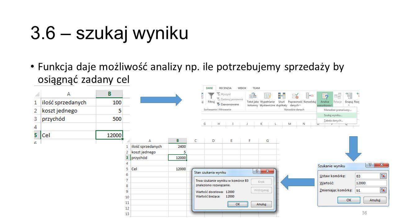 3.6 – szukaj wyniku Funkcja daje możliwość analizy np.
