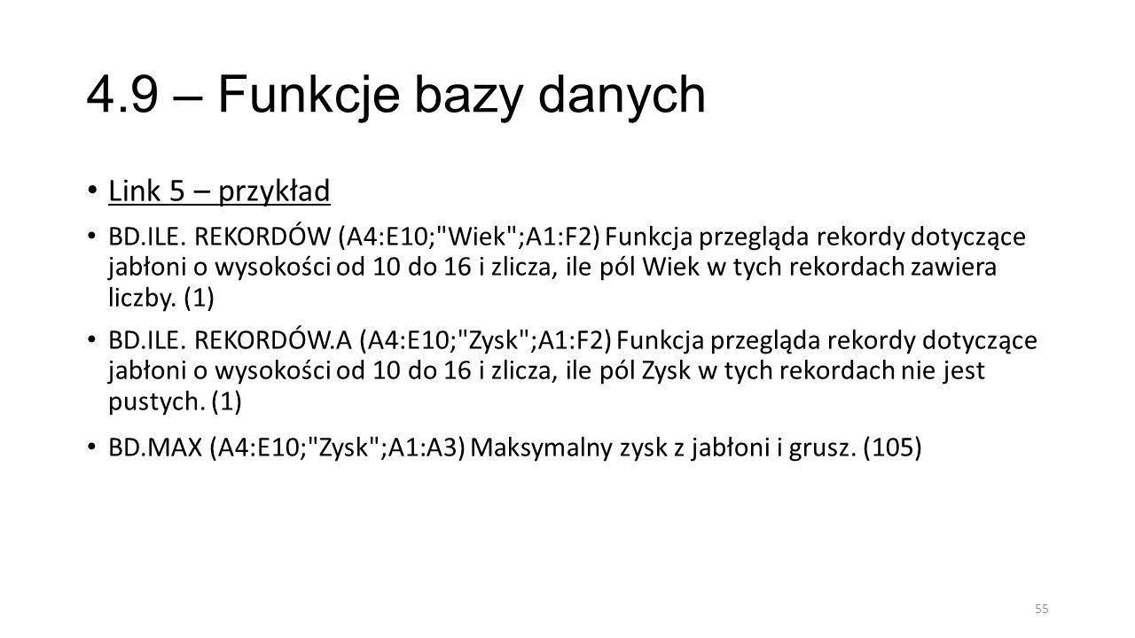 4.9 – Funkcje bazy danych Link 5 – przykład BD.ILE. REKORDÓW (A4:E10;