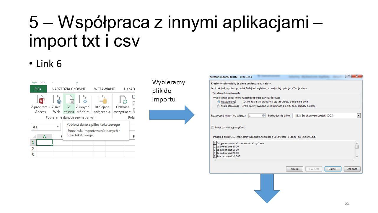 5 – Współpraca z innymi aplikacjami – import txt i csv Link 6 65 Wybieramy plik do importu