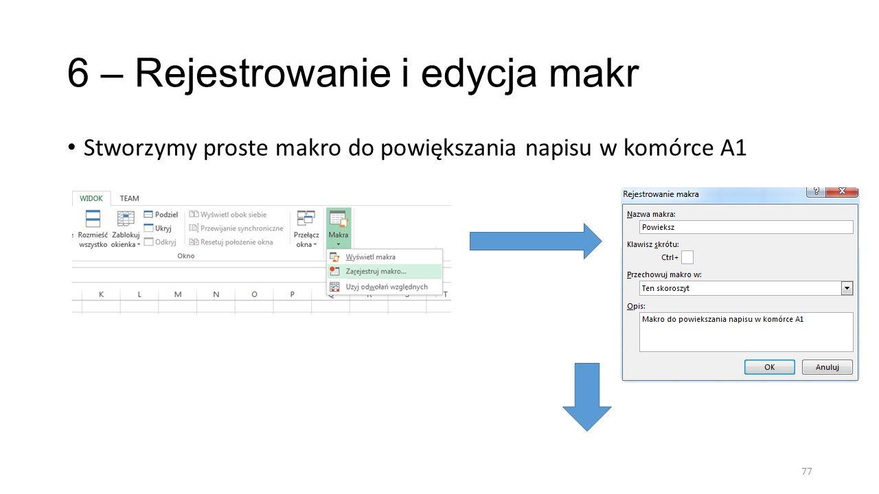 6 – Rejestrowanie i edycja makr Stworzymy proste makro do powiększania napisu w komórce A1 77