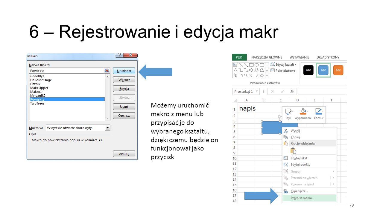 6 – Rejestrowanie i edycja makr 79 Możemy uruchomić makro z menu lub przypisać je do wybranego kształtu, dzięki czemu będzie on funkcjonował jako przy