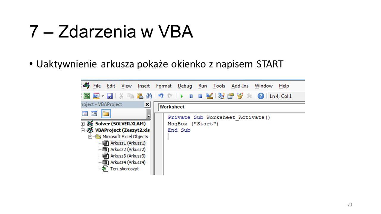 7 – Zdarzenia w VBA Uaktywnienie arkusza pokaże okienko z napisem START 84