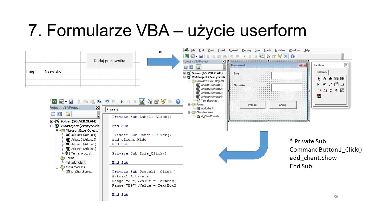 7. Formularze VBA – użycie userform 86 * Private Sub CommandButton1_Click() add_client.Show End Sub *