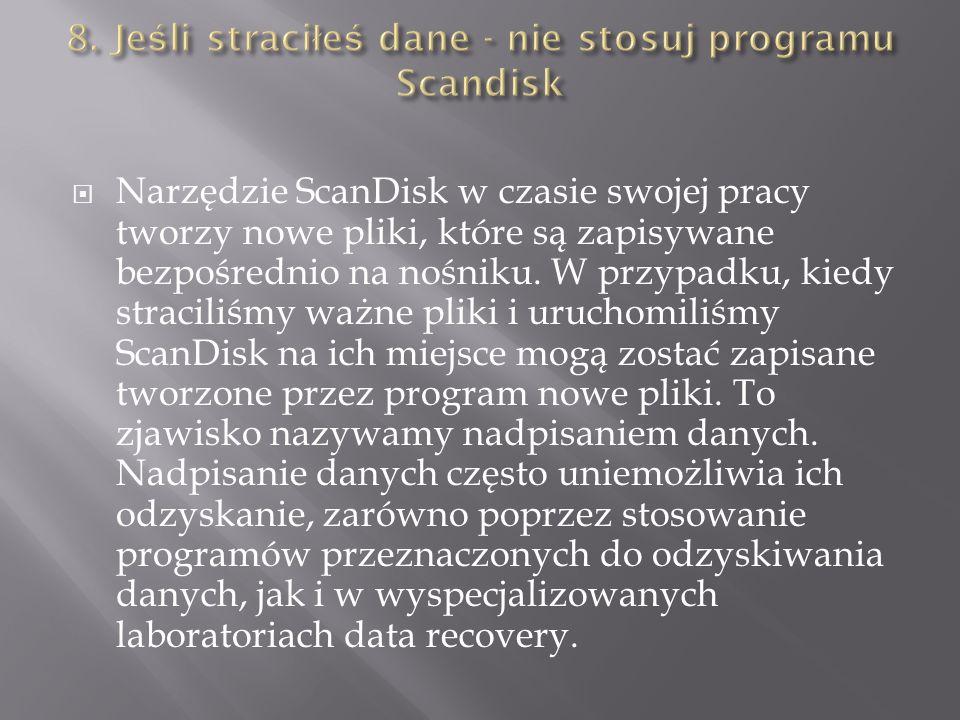 Narzędzie ScanDisk w czasie swojej pracy tworzy nowe pliki, które są zapisywane bezpośrednio na nośniku.