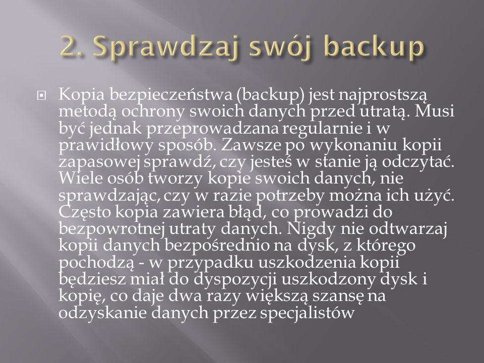 Kopia bezpieczeństwa (backup) jest najprostszą metodą ochrony swoich danych przed utratą. Musi być jednak przeprowadzana regularnie i w prawidłowy spo