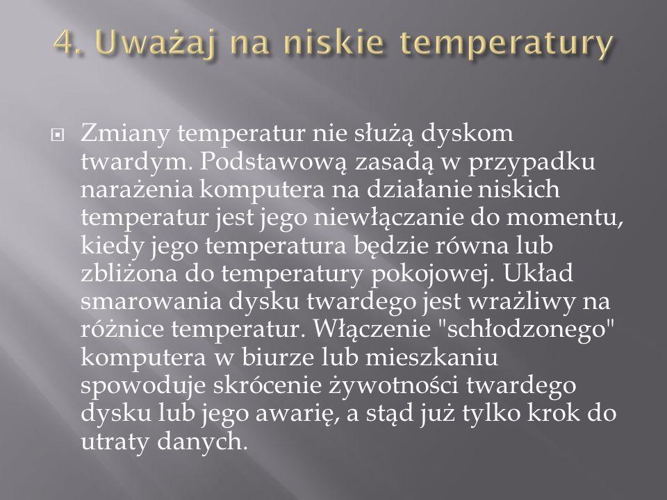 Zmiany temperatur nie służą dyskom twardym. Podstawową zasadą w przypadku narażenia komputera na działanie niskich temperatur jest jego niewłączanie d