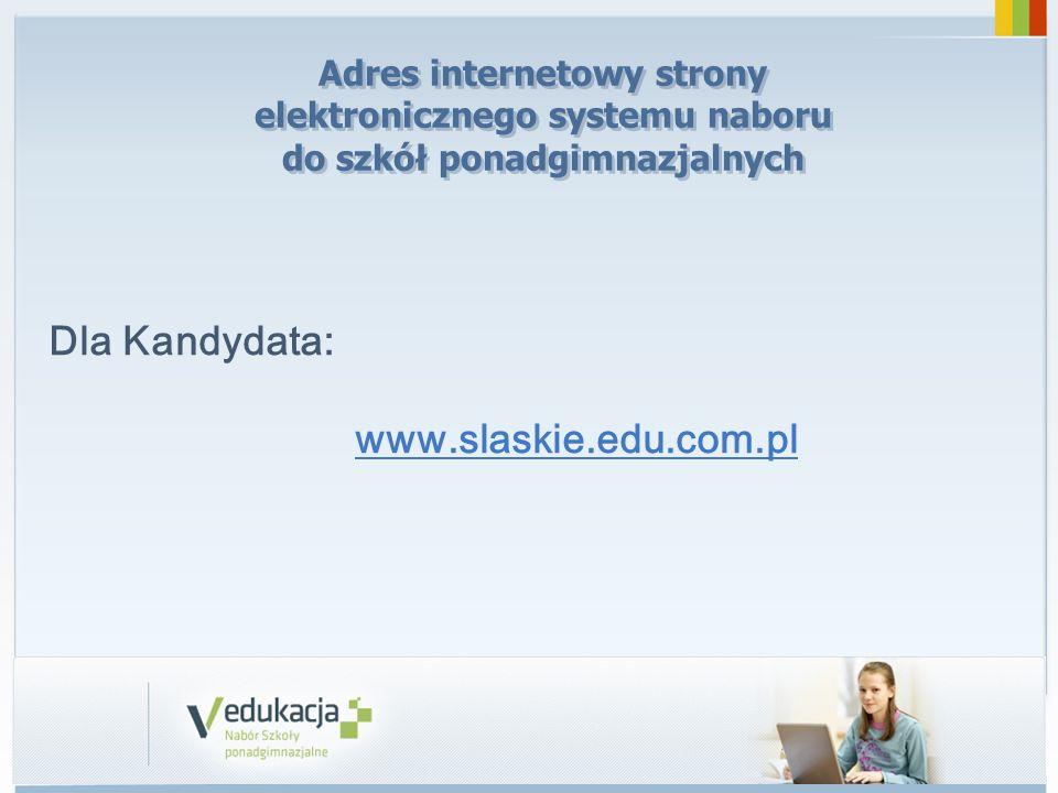 Adres internetowy strony elektronicznego systemu naboru do szkół ponadgimnazjalnych Dla Kandydata: www.slaskie.edu.com.pl