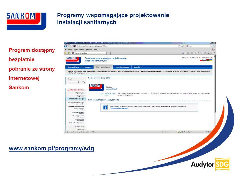 Programy wspomagające projektowanie instalacji sanitarnych Program dostępny bezpłatnie pobranie ze strony internetowej Sankom www.sankom.pl/programy/s