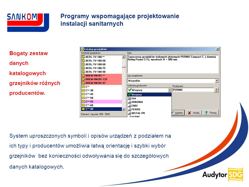 Programy wspomagające projektowanie instalacji sanitarnych Bogaty zestaw danych katalogowych grzejników różnych producentów. System uproszczonych symb