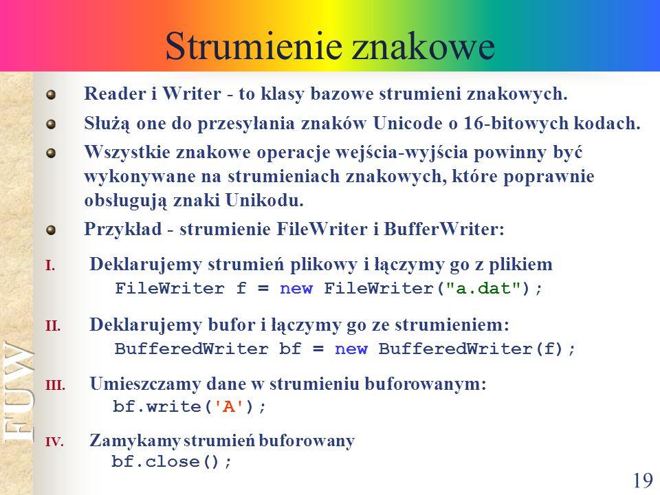 19 Strumienie znakowe Reader i Writer - to klasy bazowe strumieni znakowych.