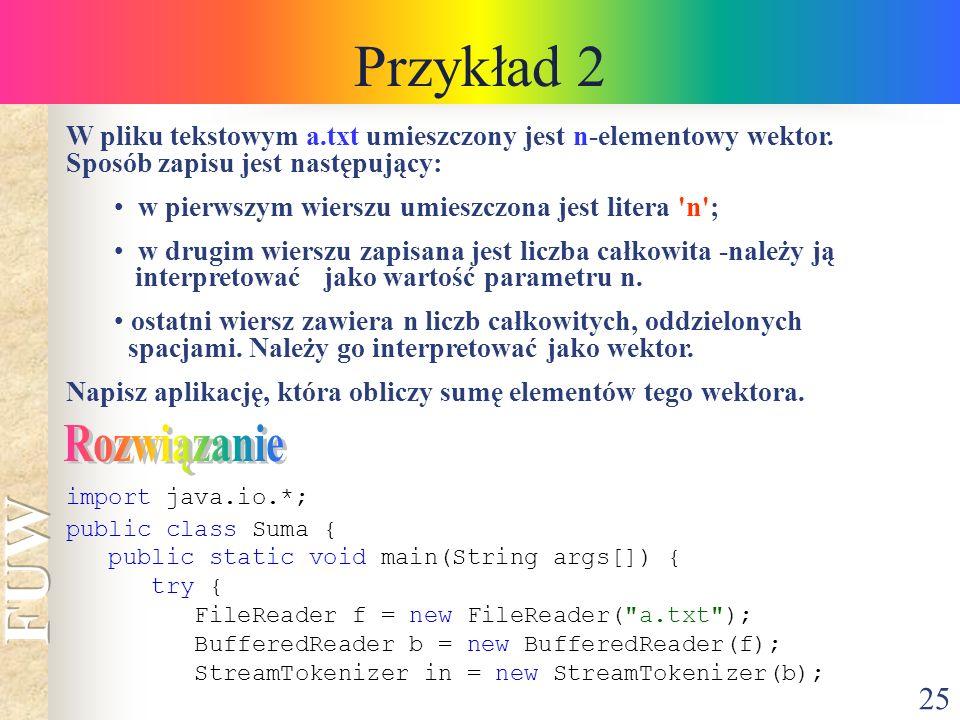 25 Przykład 2 W pliku tekstowym a.txt umieszczony jest n-elementowy wektor.