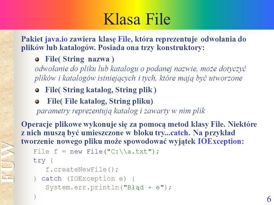 6 Klasa File Pakiet java.io zawiera klasę File, która reprezentuje odwołania do plików lub katalogów.