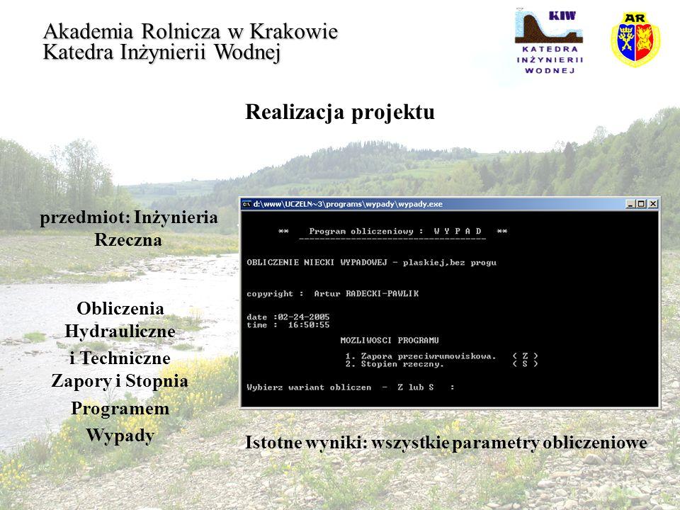 Realizacja projektu przedmiot: Inżynieria Rzeczna Akademia Rolnicza w Krakowie Katedra Inżynierii Wodnej Obliczenia Hydrauliczne i Techniczne Zapory i