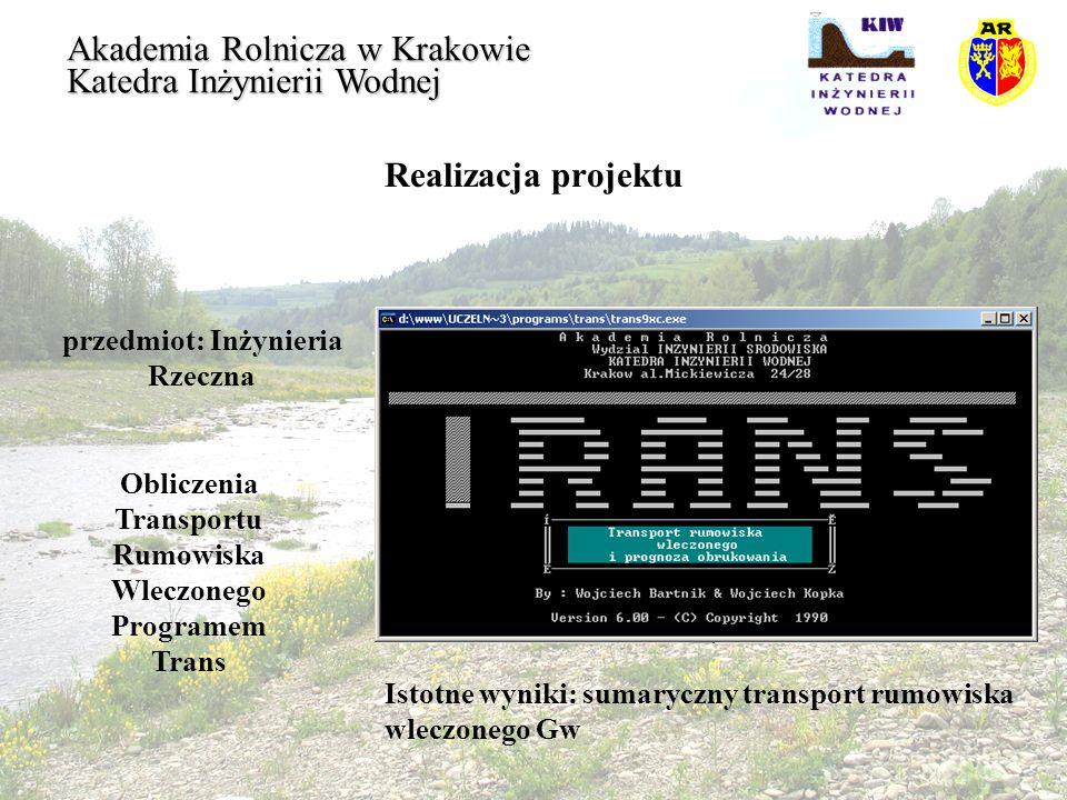 Realizacja projektu przedmiot: Inżynieria Rzeczna Akademia Rolnicza w Krakowie Katedra Inżynierii Wodnej Obliczenia Transportu Rumowiska Wleczonego Pr