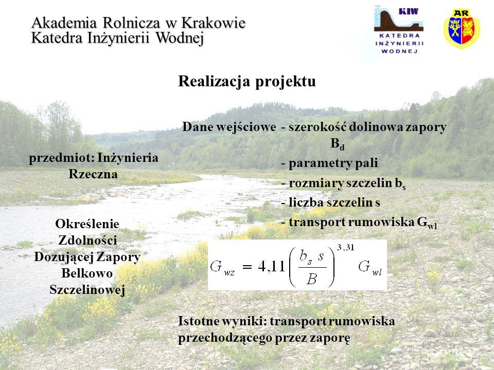 Realizacja projektu przedmiot: Inżynieria Rzeczna Akademia Rolnicza w Krakowie Katedra Inżynierii Wodnej Określenie Zdolności Dozującej Zapory Belkowo