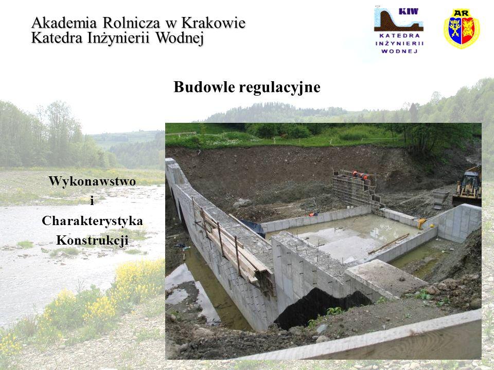 Budowle regulacyjne Akademia Rolnicza w Krakowie Katedra Inżynierii Wodnej Wykonawstwo i Charakterystyka Konstrukcji