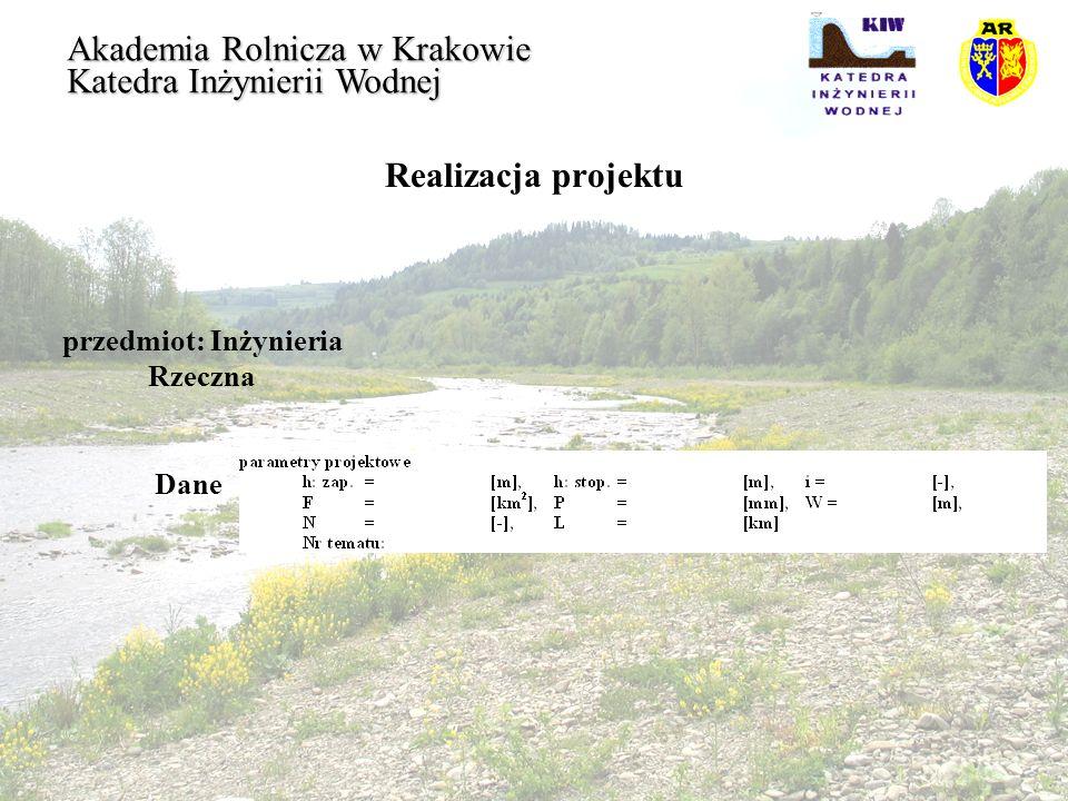 Realizacja projektu przedmiot: Inżynieria Rzeczna Akademia Rolnicza w Krakowie Katedra Inżynierii Wodnej Obliczenia Hydrologiczne Istotne wyniki: Q 3% i Q 5%