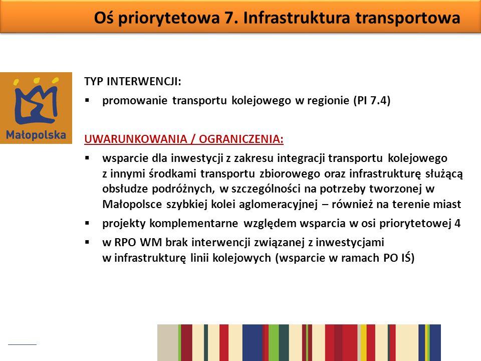 Oś priorytetowa 7. Infrastruktura transportowa TYP INTERWENCJI: promowanie transportu kolejowego w regionie (PI 7.4) UWARUNKOWANIA / OGRANICZENIA: wsp