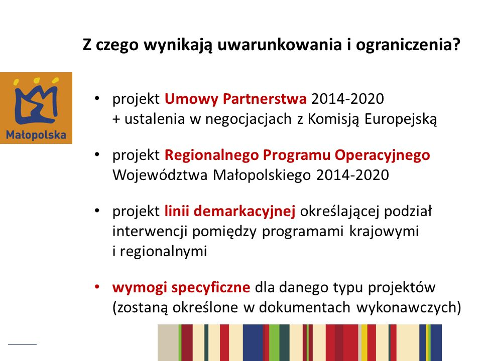 projekt Umowy Partnerstwa 2014-2020 + ustalenia w negocjacjach z Komisją Europejską projekt Regionalnego Programu Operacyjnego Województwa Małopolskie