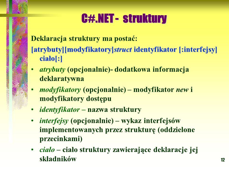 12 Deklaracja struktury ma postać: [atrybuty][modyfikatory]struct identyfikator [:interfejsy] ciało[:] atrybuty (opcjonalnie)- dodatkowa informacja de
